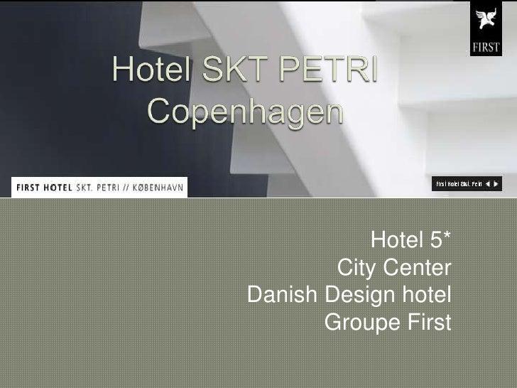 Hotel SKT PETRI Copenhagen<br />Hotel 5*<br />City Center<br />Danish Design hotel<br />Groupe First<br />