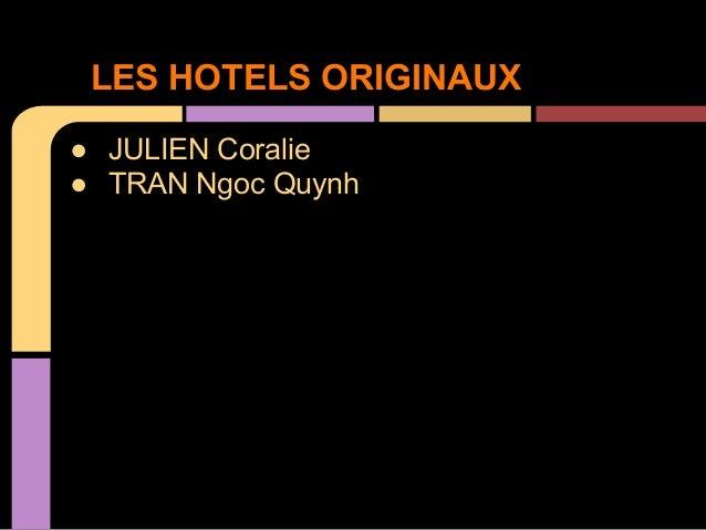 LES HOTELS ORIGINAUX● JULIEN Coralie● TRAN Ngoc Quynh