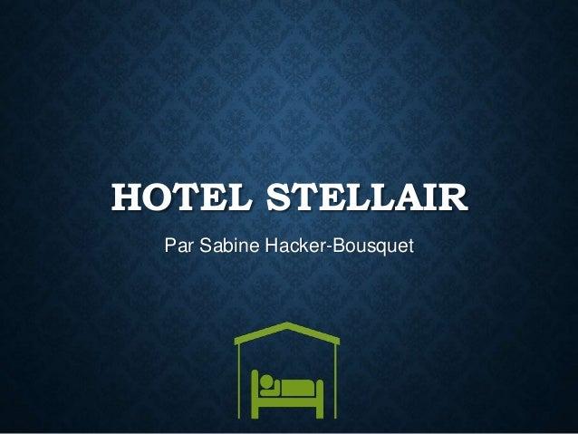 HOTEL STELLAIR Par Sabine Hacker-Bousquet