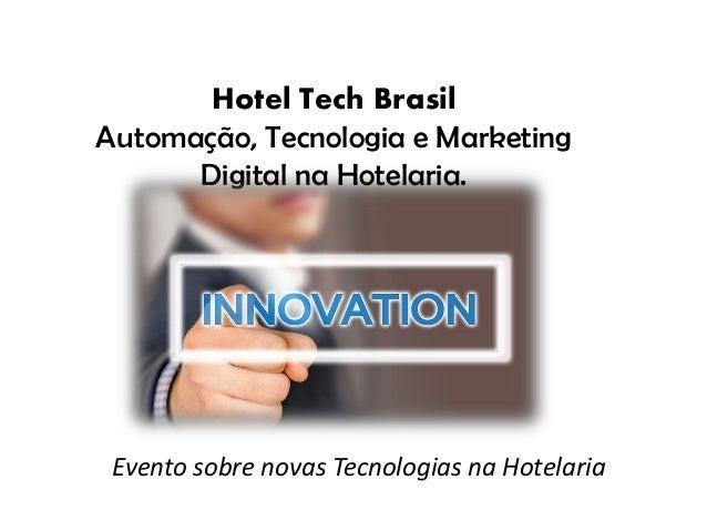 Evento sobre novas Tecnologias na Hotelaria Hotel Tech Brasil Automação, Tecnologia e Marketing Digital na Hotelaria.
