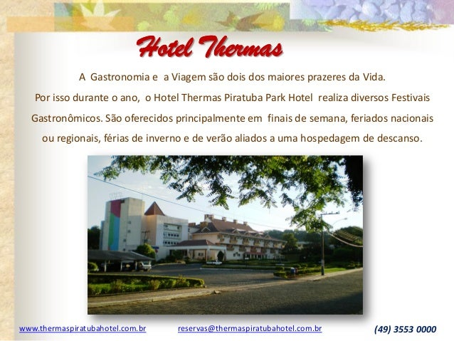 www.thermaspiratubahotel.com.br reservas@thermaspiratubahotel.com.br (49) 3553 0000 A Gastronomia e a Viagem são dois dos ...