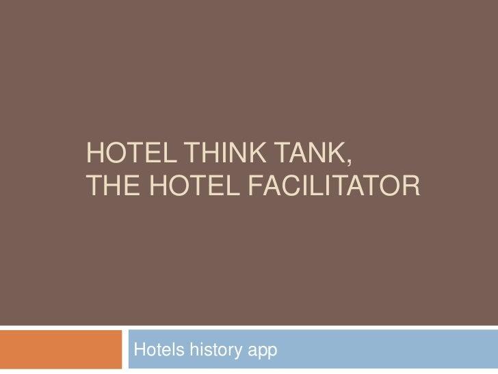 Hotel think tank,The Hotel facilitator<br />Hotels historyapp<br />