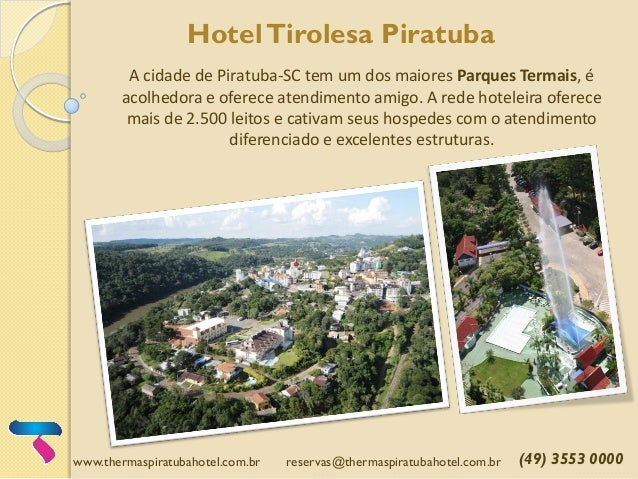 www.thermaspiratubahotel.com.br reservas@thermaspiratubahotel.com.br (49) 3553 0000 HotelTirolesa Piratuba A cidade de Pir...