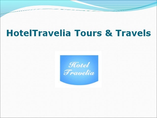 HotelTravelia Tours & Travels  HOTELTRAVELIA TOURS & TRAVELS is a travel company that gives you best travel services. Thi...