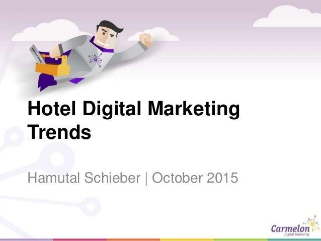 Hotel Digital Marketing Trends Hamutal Schieber | October 2015