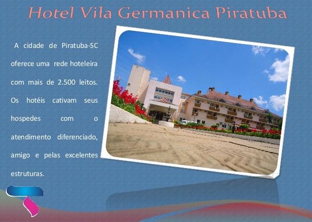 A cidade de Piratuba-SC oferece uma rede hoteleira com mais de 2.500 leitos. Os hotéis cativam seus hospedes com o atendim...
