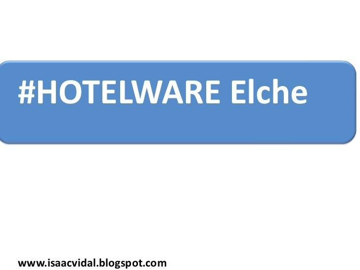 #HOTELWARE Elchewww.isaacvidal.blogspot.com