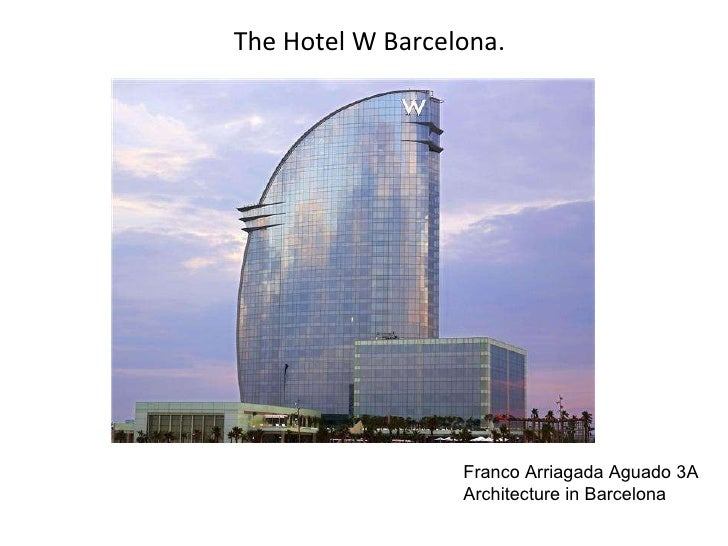 The Hotel W Barcelona. Franco Arriagada Aguado 3A Architecture in Barcelona