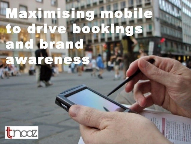 Maximising mobile to drive bookings and brand awareness