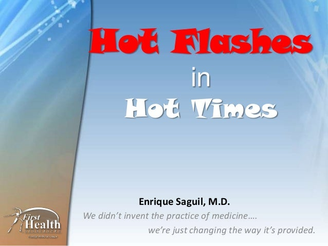Hot FlashesinHot TimesWe didn't invent the practice of medicine….we're just changing the way it's provided.Enrique Saguil,...