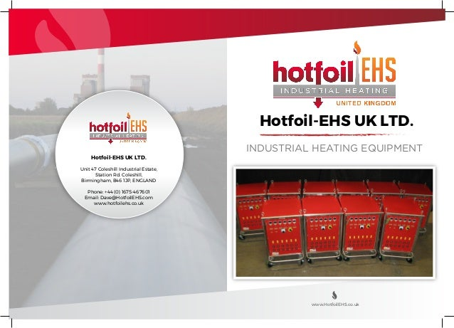 www.HotfoilEHS.co.uk Hotfoil-EHS UK LTD. Unit 47 Coleshill Industrial Estate, Station Rd. Coleshill, Birmingham, B46 1JP, ...