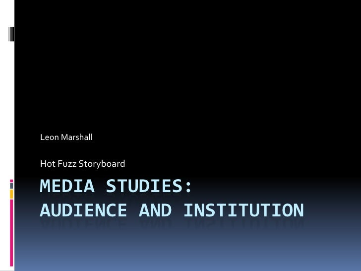 Media Studies:Audience and institution<br />Hot Fuzz Storyboard<br />Leon Marshall<br />