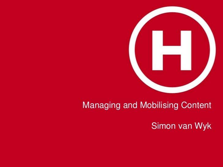 Managing and Mobilising Content                Simon van Wyk