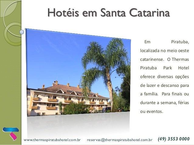 Hotéis em Santa Catarina  Em Piratuba, localizada no meio oeste catarinense. O Thermas Piratuba Park Hotel oferece diversa...