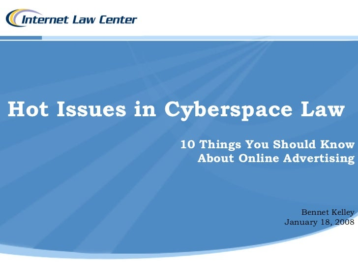 Hot Issues in Cyberspace Law              10 Things You Should Know                 About Online Advertising              ...
