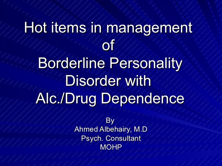 Hot items in management            of Borderline Personality       Disorder with Alc./Drug Dependence              By     ...