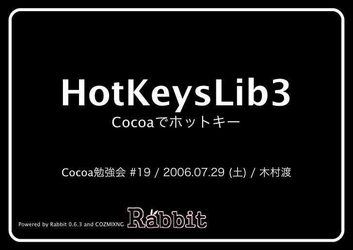 HotKeysLib3                                Cocoaでホットキー                 Cocoa勉強会�#19�/�2006.07.29�(土)�/�⽊村渡    Powered by R...