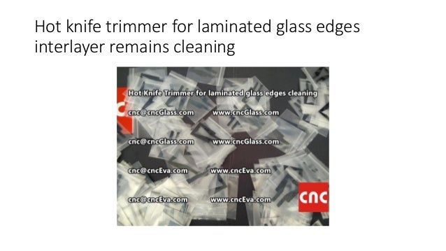 Hot knife trimmer for laminated glass edges interlayer remains cleaning