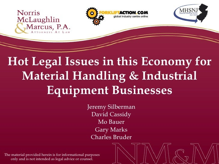Hot Legal Issues in this Economy for Material Handling & Industrial Equipment Businesses Jeremy Silberman David Cassidy Mo...