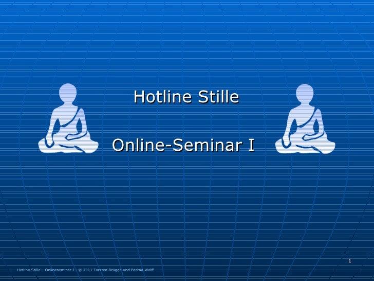 Info-Abend zur Bodhisattva-Schule <ul><li>Hotline Stille </li></ul><ul><li>Online-Seminar I  </li></ul>Hotline Stille – On...