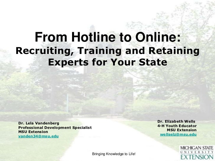 From Hotline to Online:Recruiting, Training and Retaining Experts for Your State<br />   Dr. Elizabeth Wells	<br />4-H You...