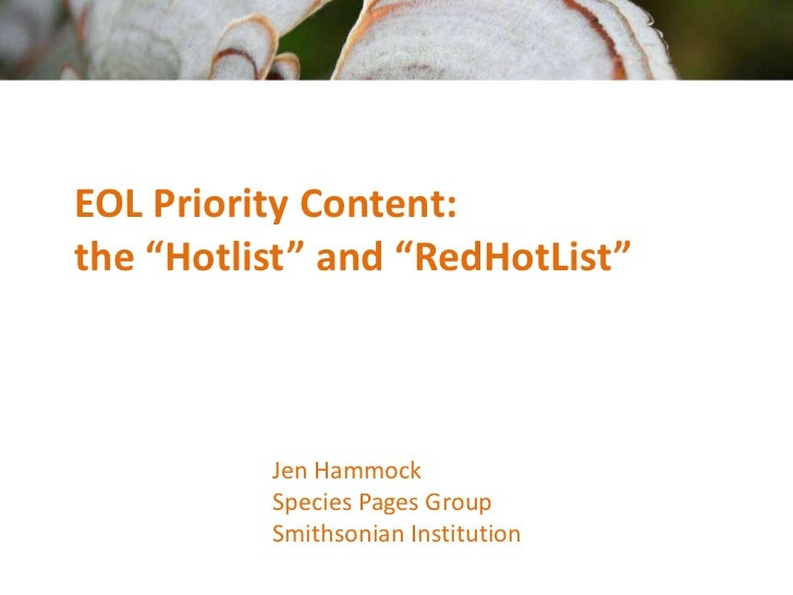 """EOL Priority Content:the """"Hotlist"""" and """"RedHotList""""          Jen Hammock          Species Pages Group          Smithsonian..."""