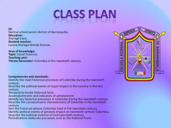 Class plan<br />ID:Normal school senior district of Barranquilla.Education:Average basic.Student teacher:Lorena Noriega We...