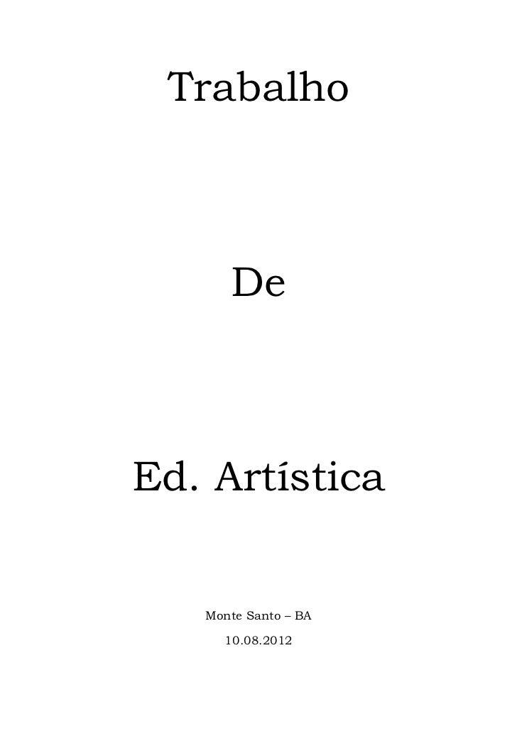 Trabalho      DeEd. Artística   Monte Santo – BA     10.08.2012