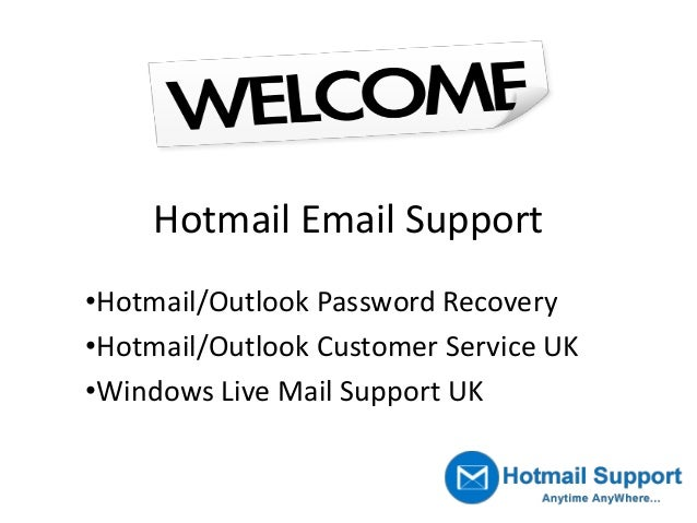 Hotmail Email Support •Hotmail/Outlook Password Recovery •Hotmail/Outlook Customer Service UK •Windows Live Mail Support UK