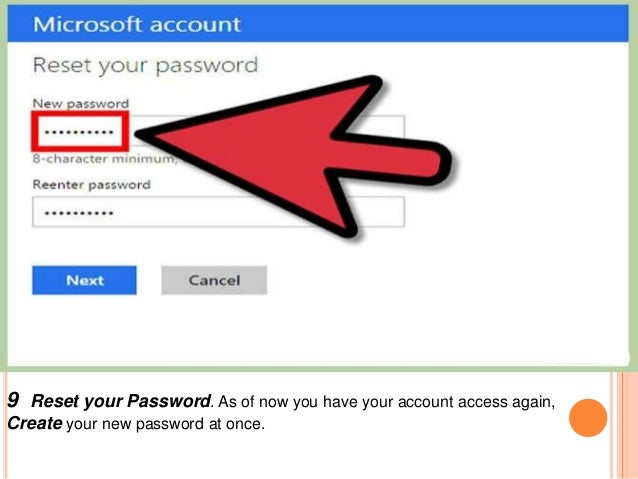 9 Reset your Password. As of now you have your account access again, Create your new password at once.