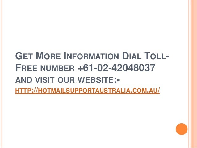 GET MORE INFORMATION DIAL TOLL- FREE NUMBER +61-02-42048037 AND VISIT OUR WEBSITE:- HTTP://HOTMAILSUPPORTAUSTRALIA.COM.AU/