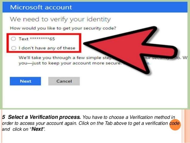 5 Select a Verification process. You have to choose a Verification method in order to access your account again. Click on ...