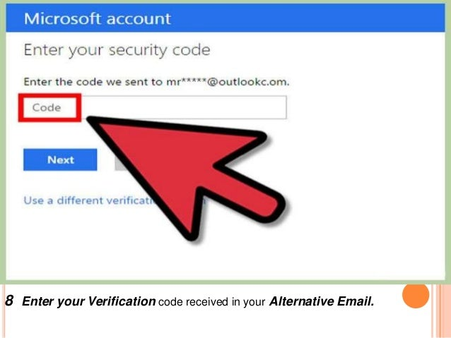 8 Enter your Verification code received in your Alternative Email.