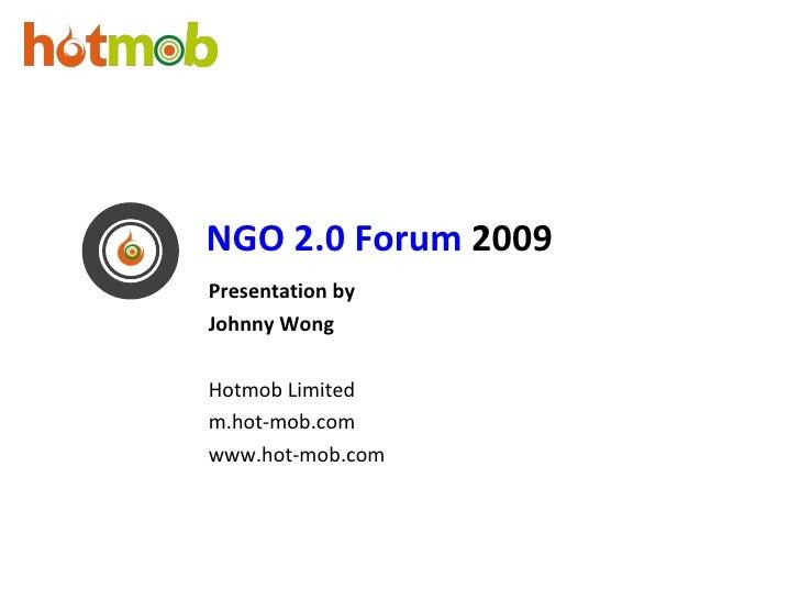 <ul><li>Presentation by </li></ul><ul><li>Johnny Wong   </li></ul><ul><li>Hotmob Limited </li></ul><ul><li>m.hot-mob.com <...