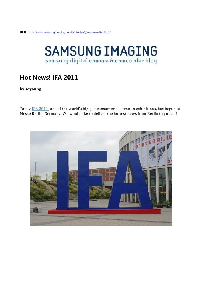 ULR : http://www.samsungimaging.net/2011/09/03/hot-news-ifa-2011/Hot News! IFA 2011by soyoungToday IFA 2011, one of the wo...