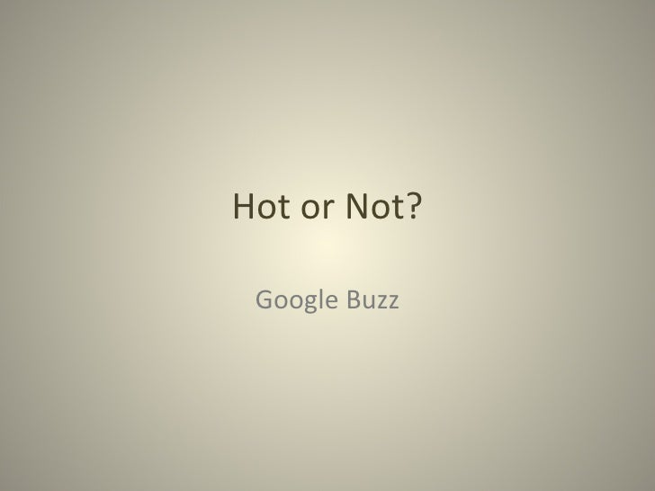Hot or Not? Google Buzz