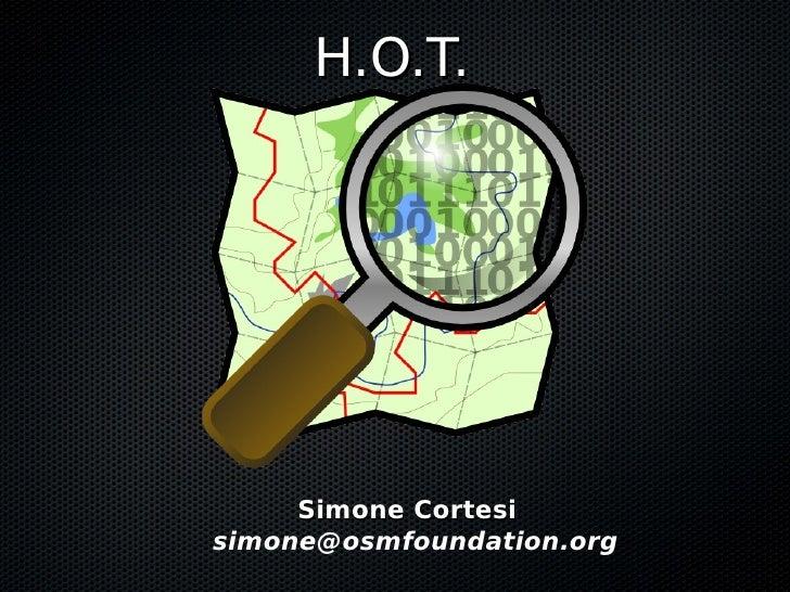H.O.T.          Simone Cortesi simone@osmfoundation.org