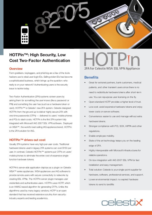 HOTPin™: High Security, LowCost Two-Factor AuthenticationOverviewForm grabbers, keyloggers, and phishing are a few of the ...