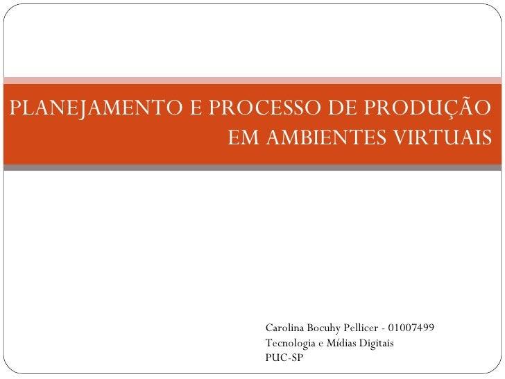 Carolina Bocuhy Pellicer - 01007499 Tecnologia e Mídias Digitais PUC-SP PLANEJAMENTO E PROCESSO DE PRODUÇÃO EM AMBIENTES V...