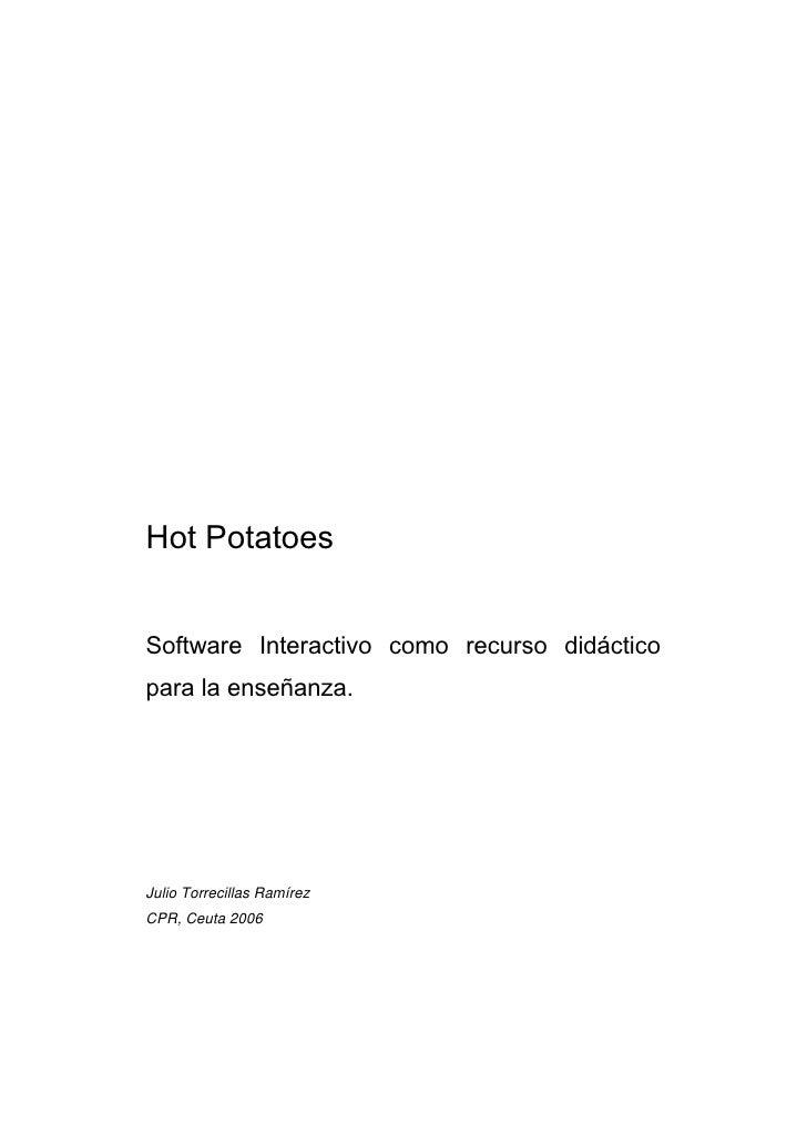 Hot Potatoes   Software Interactivo como recurso didáctico para la enseñanza.     Julio Torrecillas Ramírez CPR, Ceuta 2006