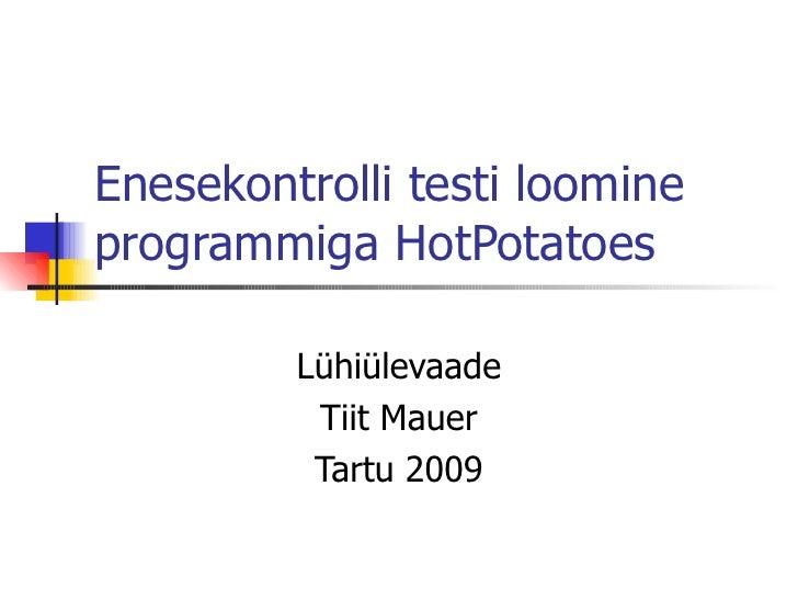 Enesekontrolli testi loomine programmiga HotPotatoes  Lühiülevaade Tiit Mauer Tartu 2009