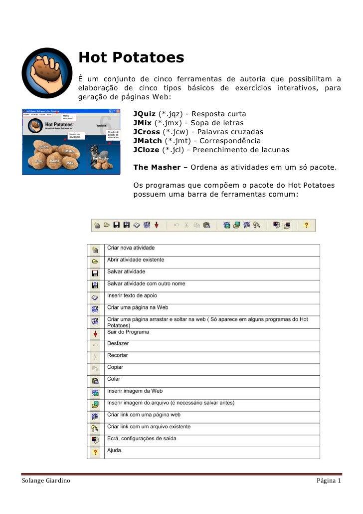 Hot Potatoes                   É um conjunto de cinco ferramentas de autoria que possibilitam a                   elaboraç...