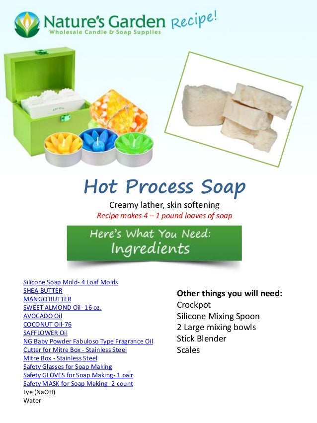 Hot Process Soap                           Creamy lather, skin softening                       Recipe makes 4 – 1 pound lo...