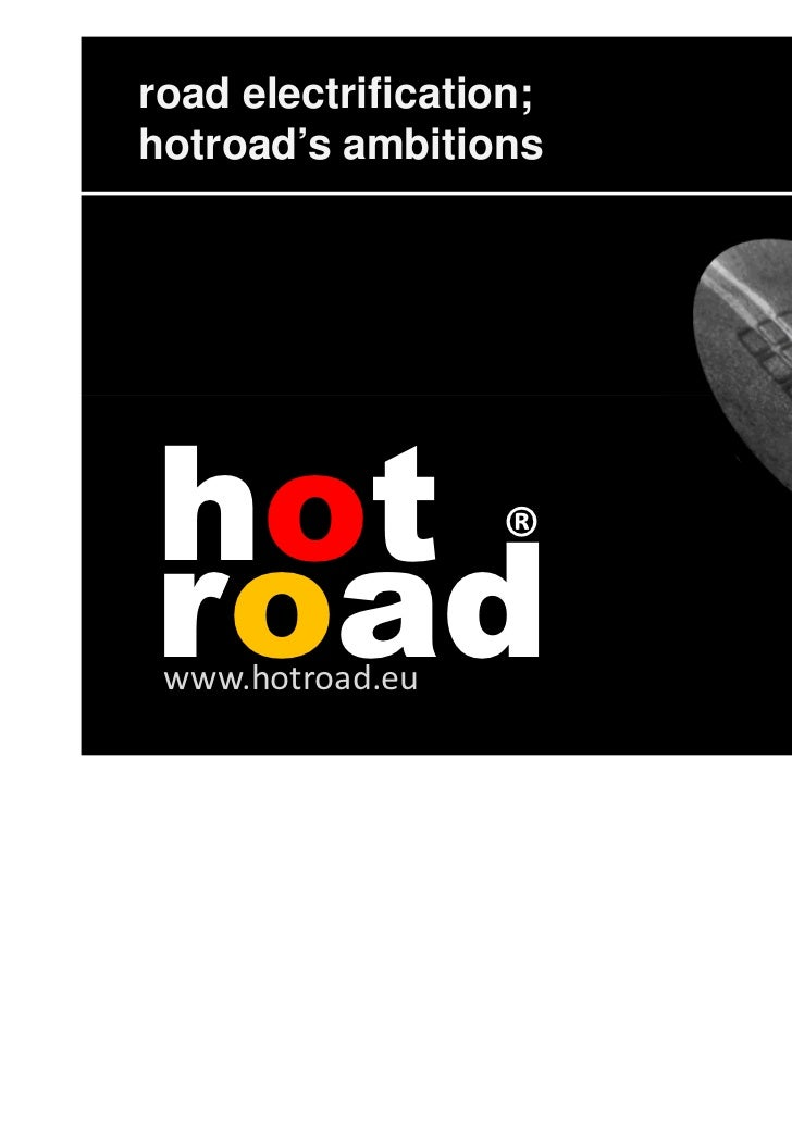 road electrification;   hothotroad's ambitions     road                        www.hotroad.euhot ®road www.hotroad.eu