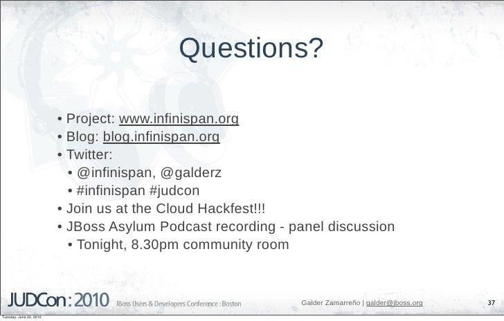 Questions?                           • Project: www.infinispan.org                          • Blog: blog.infinispan.org   ...