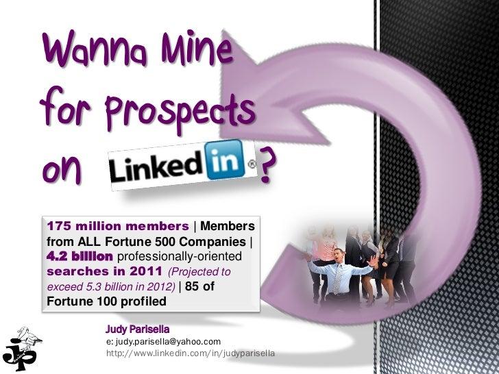 Wanna Minefor Prospectson            ?175 million members | Membersfrom ALL Fortune 500 Companies |4.2 billion professiona...