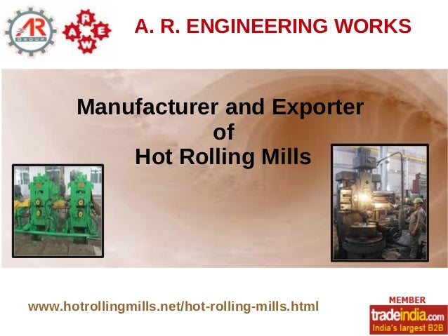 A. R. ENGINEERING WORKS Manufacturer and Exporter of Hot Rolling Mills www.hotrollingmills.net/hot-rolling-mills.html