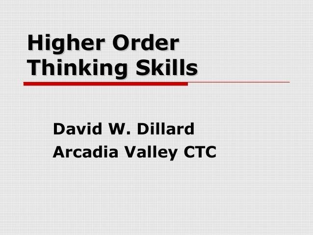 Higher OrderHigher OrderThinking SkillsThinking SkillsDavid W. DillardArcadia Valley CTC