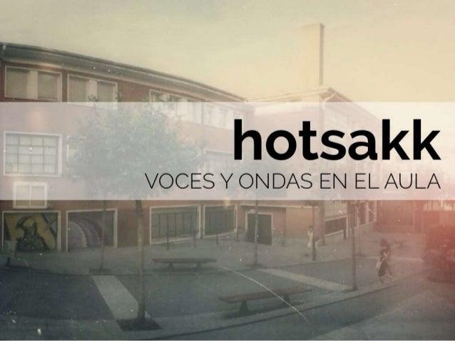 HOTSAKK: VOCES Y ONDAS EN EL AULA.UN PROYECTO RADIOFÓNICO GESTIONADO CON ESTRUCTURAS DE APRENDIZAJE COLABORATIVO