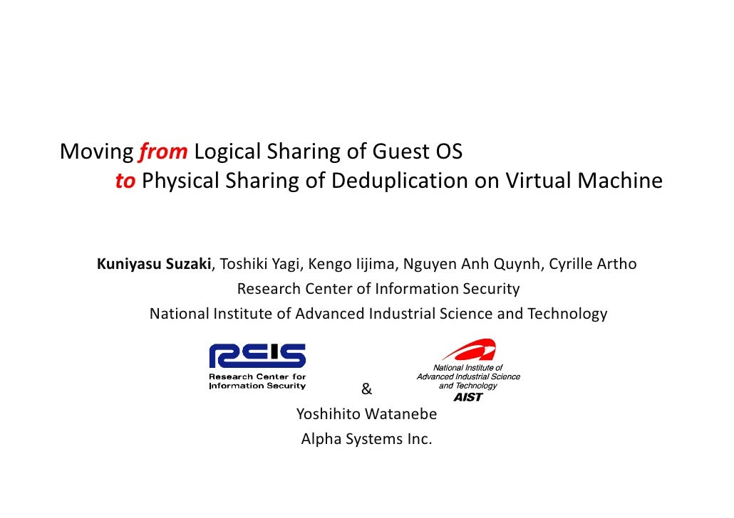 Moving from Logical Sharing of Guest OS     to Physical Sharing of Deduplication on Virtual Machine      Kuniyasu Suzaki, ...